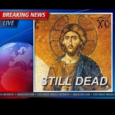 Jesus still Dead